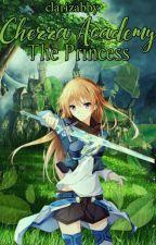 Chezza Academy:The Princess by clarizabby