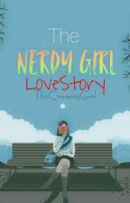 The Nerdy Girl LoveStory (Completed) by ThisCraaazyGirl