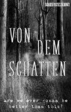 Von dem Schatten (Desde las Sombras) by Schriftsteller061