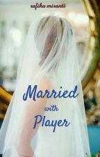 Married With Player by rafikamiranti