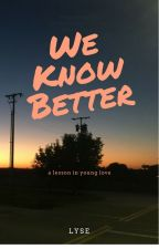 We Know Better by LiterateLovers