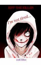 I'm not tired (Jeff the Killer romance) by xxKTBxx