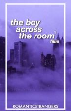 The Boy Across The Room ⇒ Fillie ✔️ by -romanticstrangers