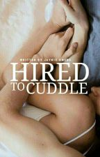 Hired To Cuddle [REWRITTEN]  by jaynieowens