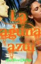 La Laguna Azul (Louis Tomlinson & _____ Devine) HOT™ •Cancelada Temporalmente• by FanFics1D-byLau