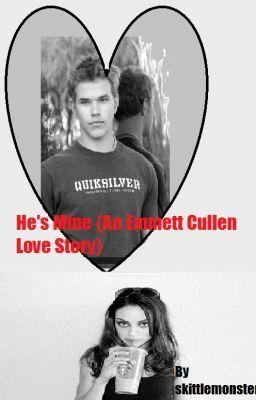 He's mine. {An Emmett Cullen Love Story.}