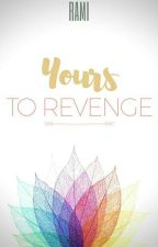 Yours to revenge by ramiscribbles
