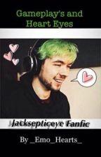 Gameplay's and Heart Eyes (Jacksepticeye X Reader) by SketchaCreeps