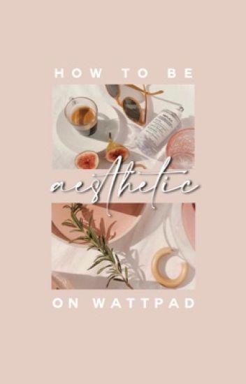 ✧ how to be aesthetic on wattpad ✧
