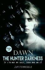 Dawn : The Hunter Darkness  by jupiterregle