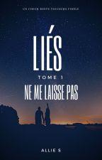 Liés, tome 1 : Ne me laisse pas by GlowingWords