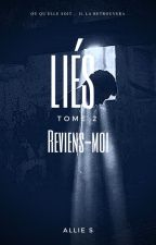 Liés, tome 2 : Reviens-moi by GlowingWords