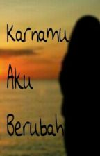 Karnamu Aku Berubah by adelia_nuhazein