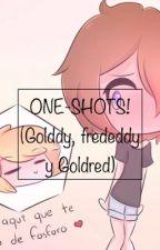 ONE-SHOTS! ( GOLDDY, FREDEDDY Y GOLDRED) by yulinasparcks