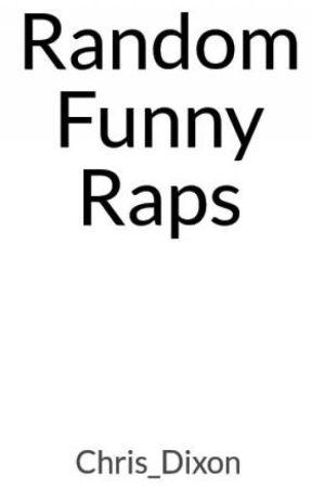 Random Funny Raps by Chris_Dixon