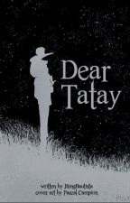 DEAR TATAY [completed] by JhingBautista