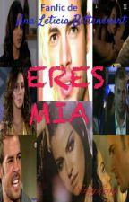 ERES MIA (Completa)  by NanyLevy