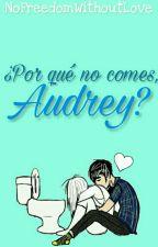 ¿Por qué no comes, Audrey? by HopelessGirl_99