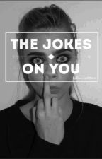 the jokes on you (complete) by Brieannawhitescar