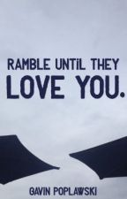 Ramble Until They Love You. by GPoplawski