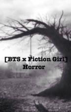 [BTS x Fiction Girl] Horror by 4E_Team