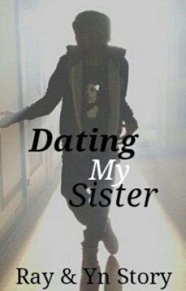 im dating my sister So i really hate my sister dating other guys because most guys around my area just wanna screw girls and there have been rapes and im just scared something horrible will happen to her and since then i told her not to date any guyswas i right by being this protective or am i over doing it.
