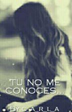 TU NO ME CONOCES.. by InesYabeta6