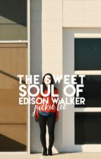 The Sweet Soul of Edison Walker by thelovesociety