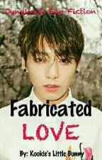 Fabricated Love (Jungkook Fan Fiction) by kookieslittlebunny