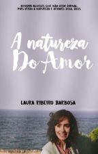 A Natureza do Amor  by LauraRibeiroBarbosa