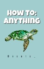 How To: Anything  by howto_