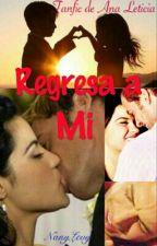 Regresa a Mi (Completa)  by NanyLevy