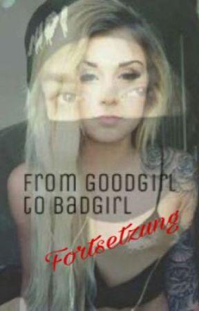 From Goodgirl to Badgirl || Fortsetzung by mymindsarepsycho
