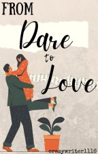 FROM DARE TO LOVE (COMPLETED)✔ by crazywriter1116