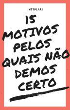 15 Motivos Pelos Quais Não Demos Certo by httplari