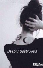 Deeply Destroyed | Bad Boy by lostinmyweirdness