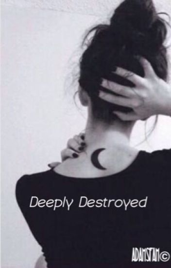 Deeply Destroyed | Bad Boy