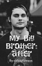 My Big Brother: After  by safetyfivesos