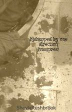Kidnapped by one direction (vamipres) by ShaylaRushbrook