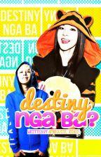 Destiny Nga Ba ? by syopauu