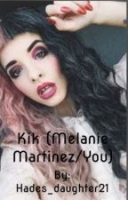 Kik (Melanie Martinez/you) by Hades_daughter21