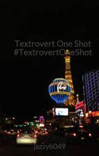 Textrovert One Shot #TextrovertOneShot by jazzyb049