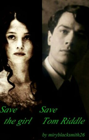Save the girl ... Save Tom Riddle by mirylostgirl26