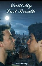 Until My Last Breath (CASHTON) by mermaiq