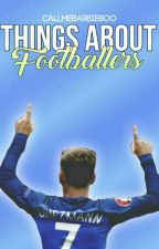 things about footballers by CallMeBarbieBoo