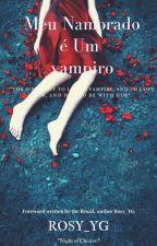 Meu Namorado e Um Vampiro Livro I  by Rosy_YG