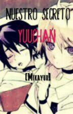 Mika x Yuu One Shots [Mikayuu] Nuestro Secreto Yuu-chan by XxScolletxX