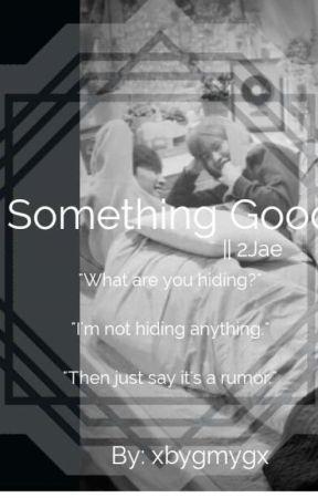 Something Good || 2Jae by xbygmygx