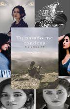 Tu pasado me condena-*Camren*- by Catalina-99