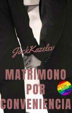 Matrimonio por conveniencia (gay)(Yaoi) by JackKazelev